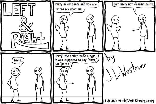 "Party in my pants and you are invited my good sir! Definitely not wearing pants. Hmm... Sorry, the artist made a typo. It was supposed to say ""anus,"" not ""pants."""