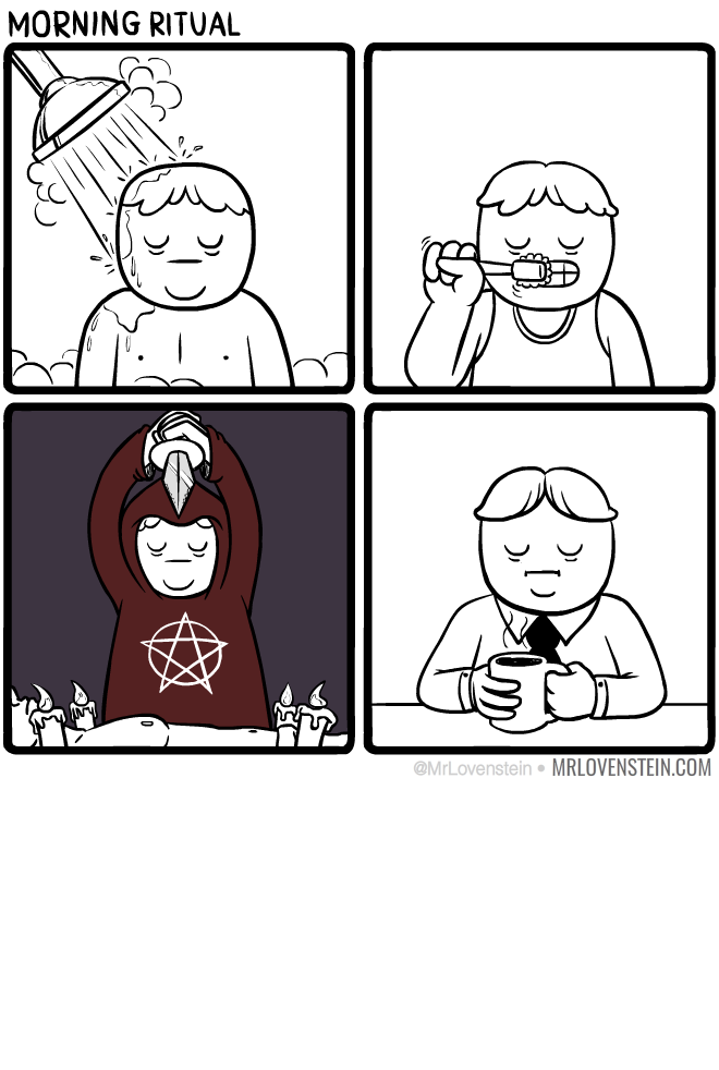 Don't talk to me until I've had my coffee and a virgin sacrifice.